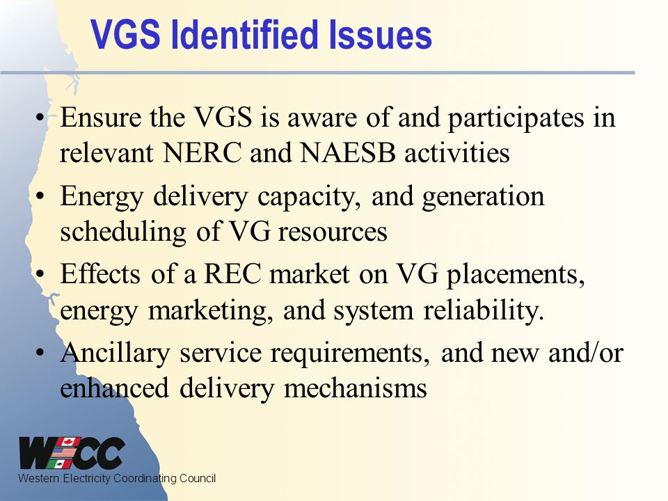 VGS Identified Issues Ensure the VGS is aware of and participates in relevant NERC and NAESB activities.