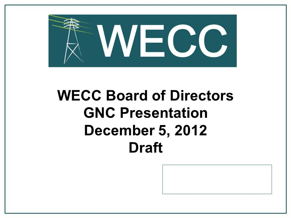 WECC Board of Directors GNC Presentation December 5, 2012 Draft