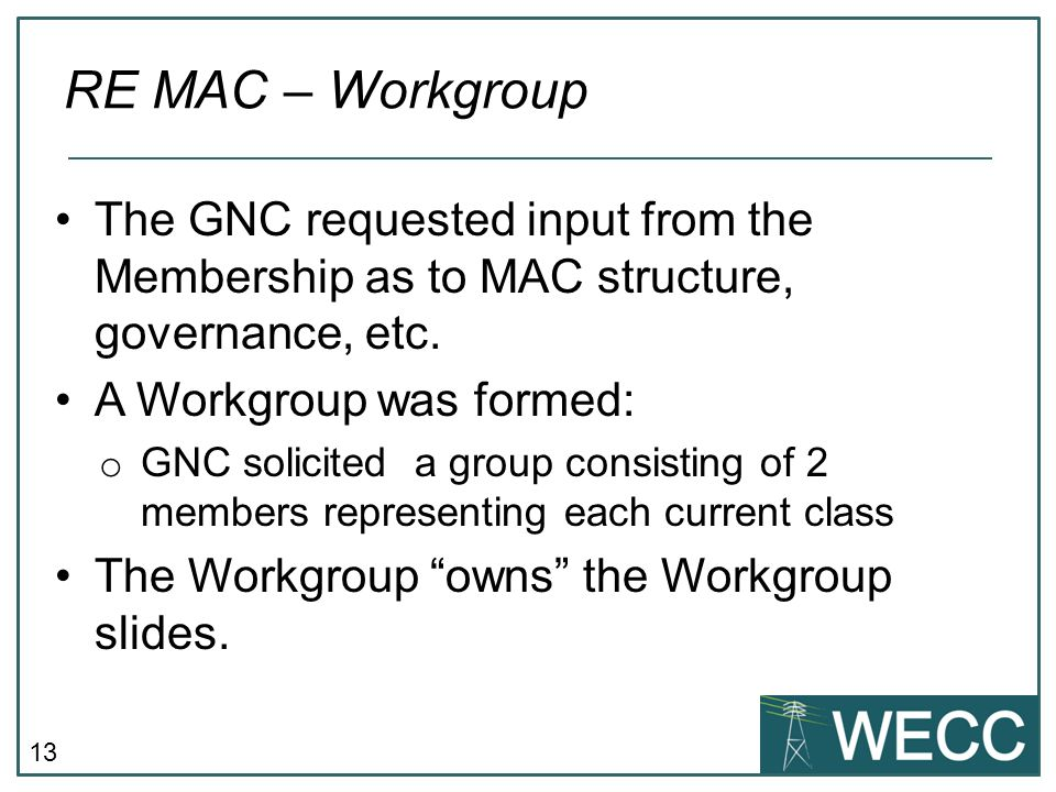 RE MAC – Workgroup The GNC requested input from the Membership as to MAC structure, governance, etc.