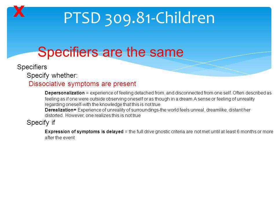 PTSD 309.81-Children X Specifiers are the same Specifiers