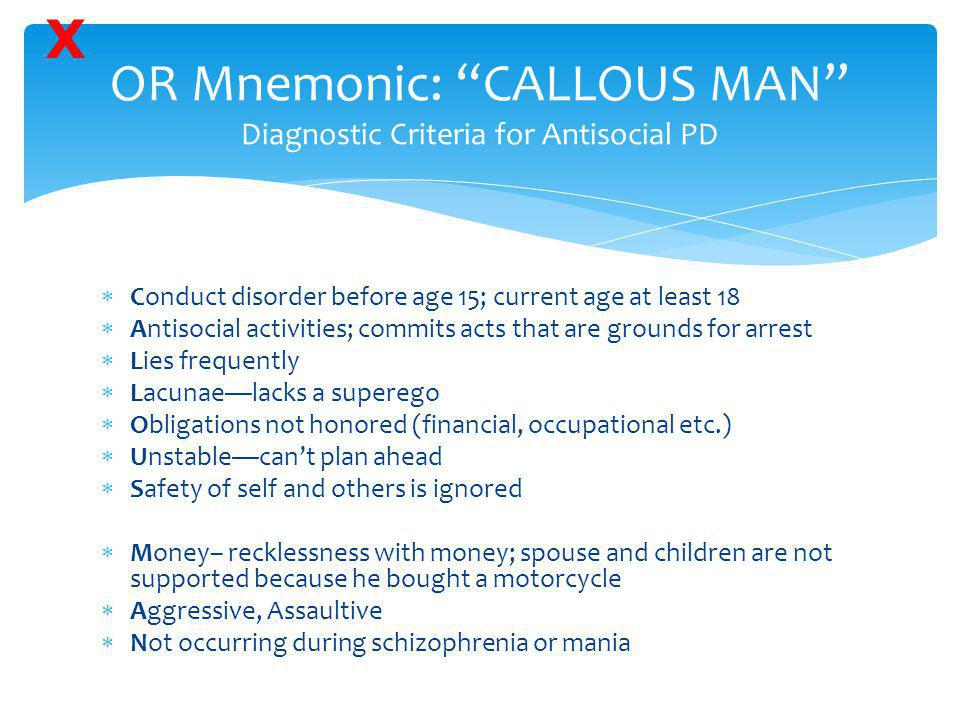 OR Mnemonic: CALLOUS MAN Diagnostic Criteria for Antisocial PD