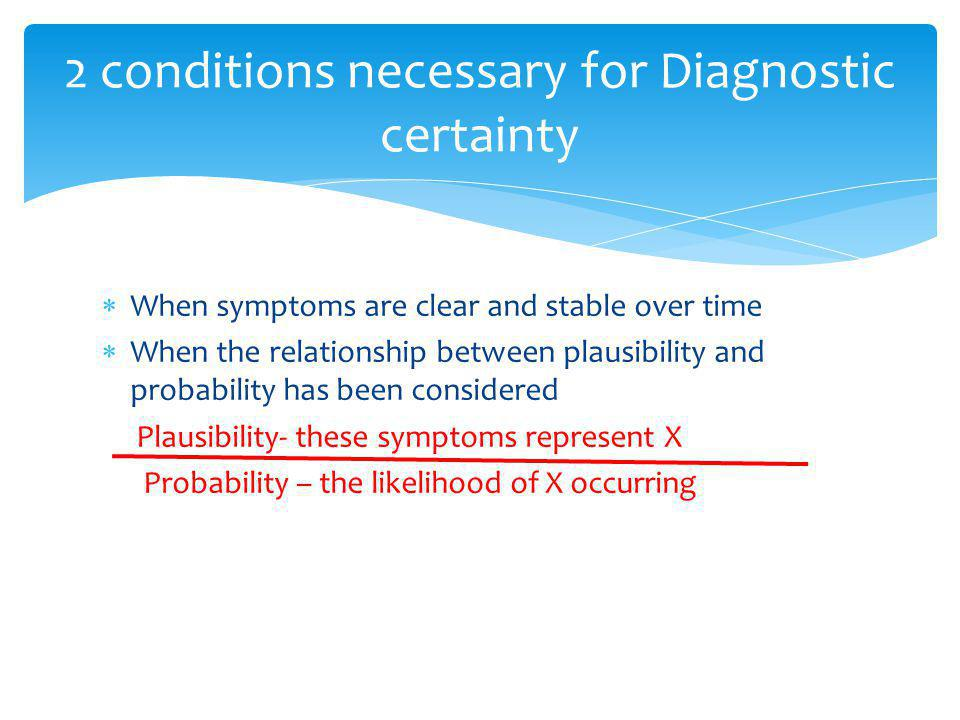 2 conditions necessary for Diagnostic certainty