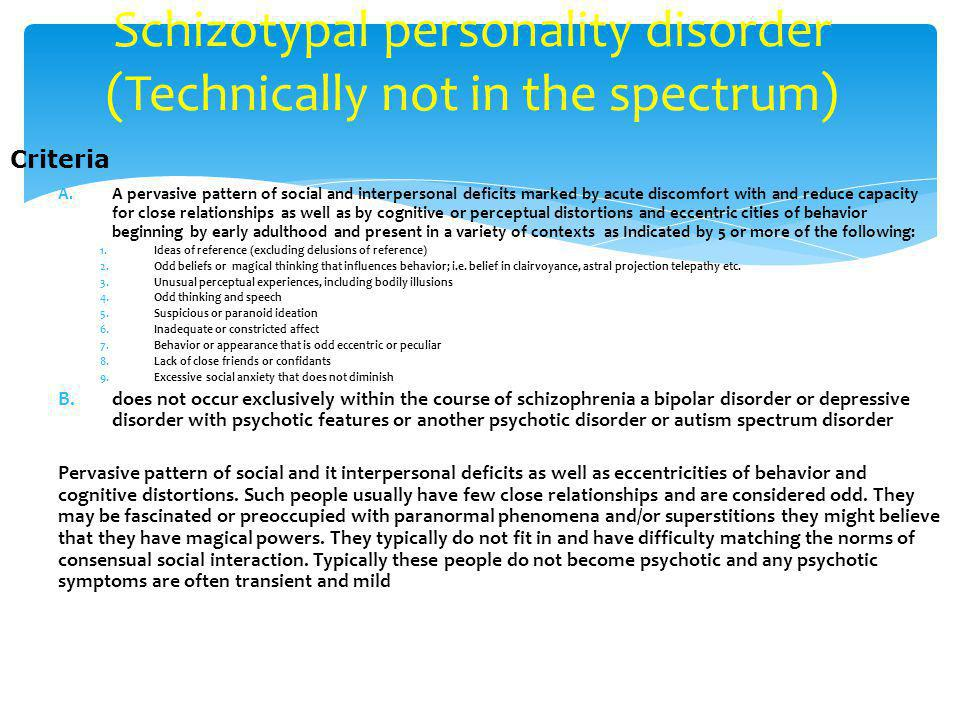 Schizotypal personality disorder (Technically not in the spectrum)