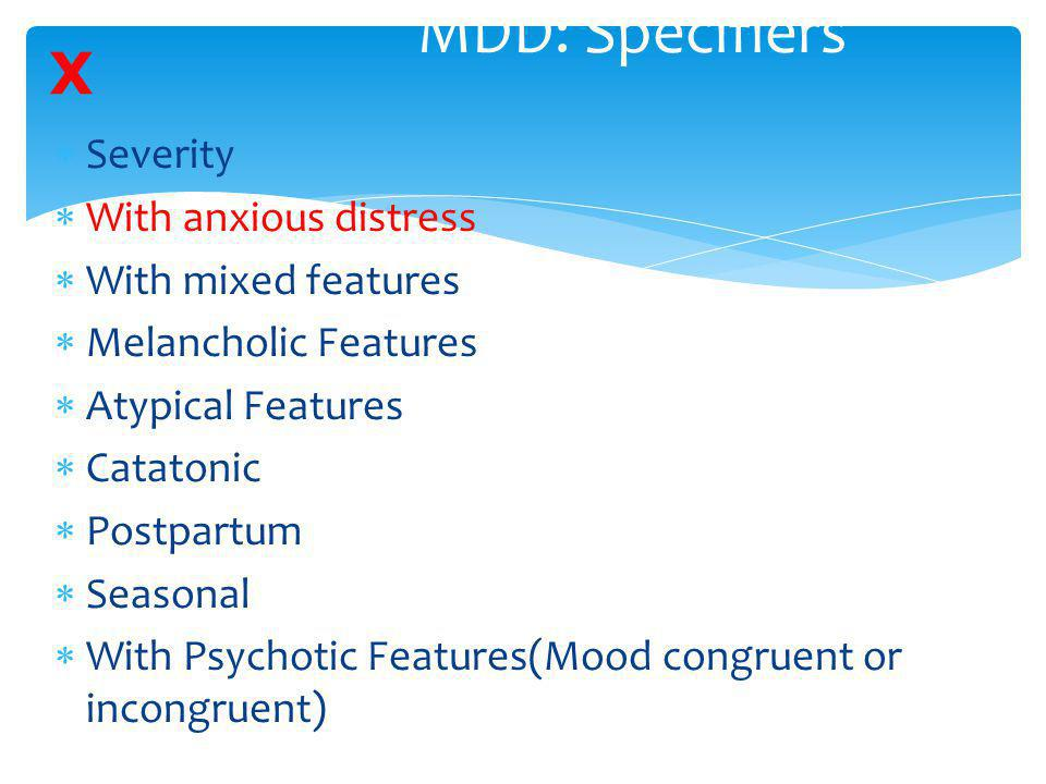 MDD: Specifiers X Severity With anxious distress With mixed features