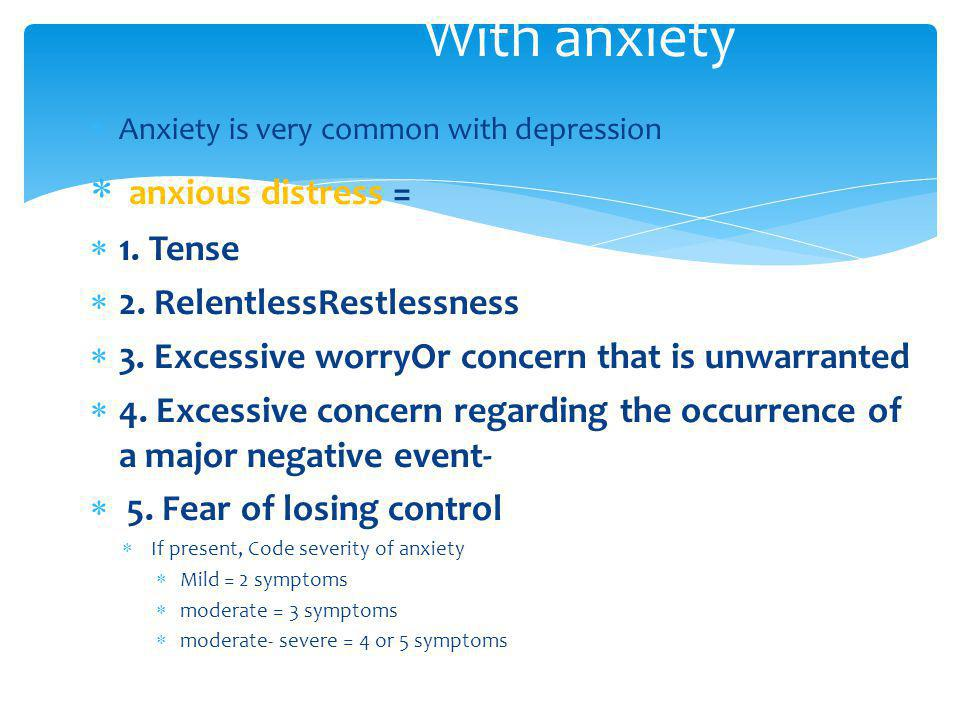 With anxiety anxious distress = 1. Tense 2. RelentlessRestlessness