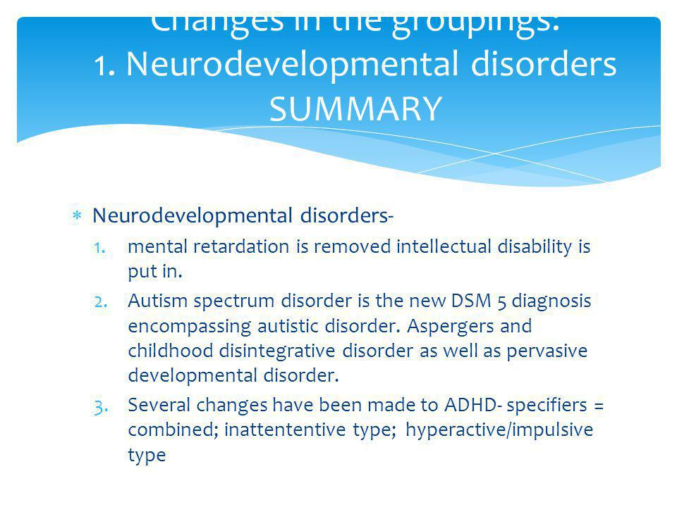 Changes in the groupings: 1. Neurodevelopmental disorders SUMMARY