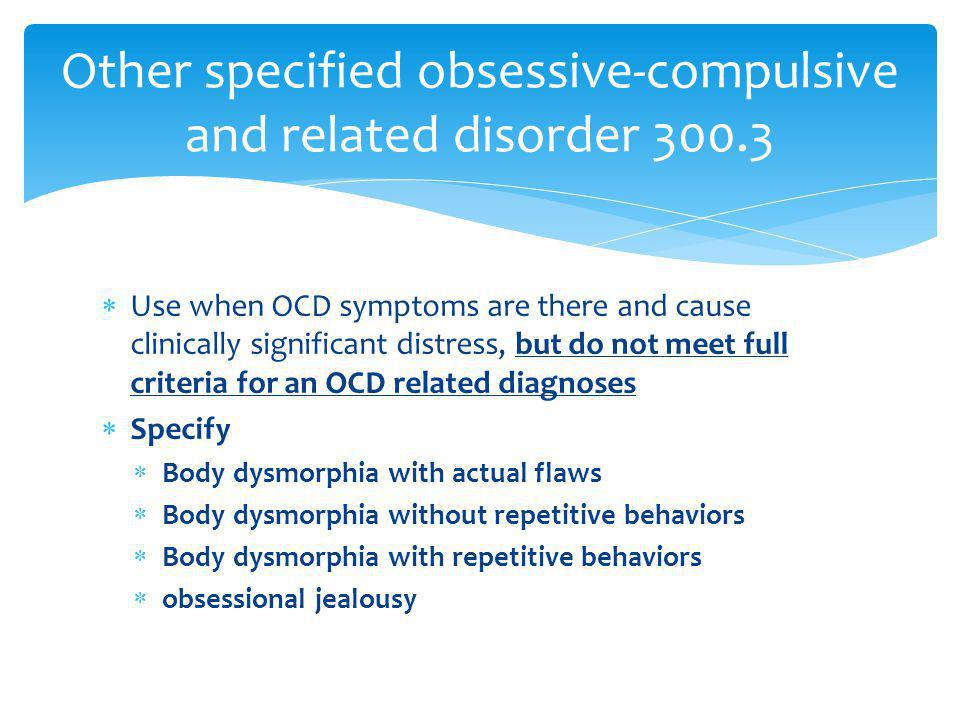 Other specified obsessive-compulsive and related disorder 300.3