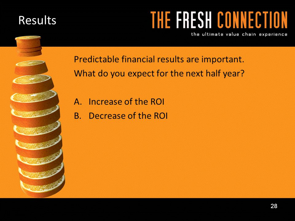 Results Predictable financial results are important.