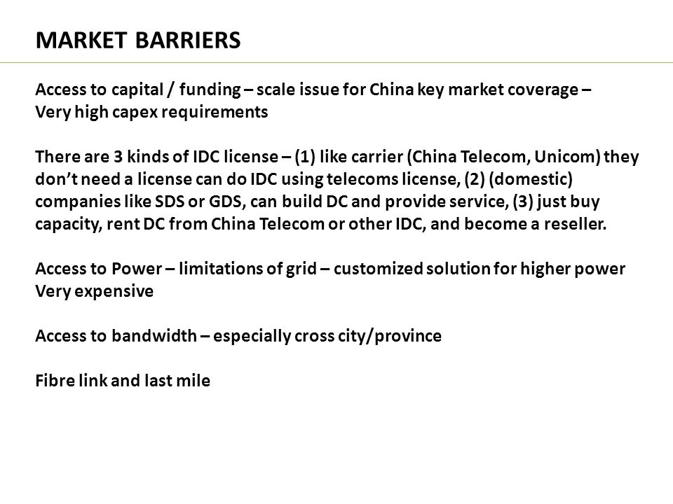 MARKET BARRIERS Access to capital / funding – scale issue for China key market coverage – Very high capex requirements.