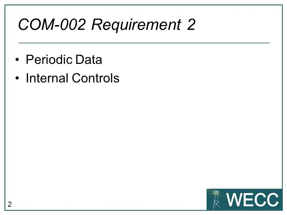 COM-002 Requirement 2 Periodic Data Internal Controls