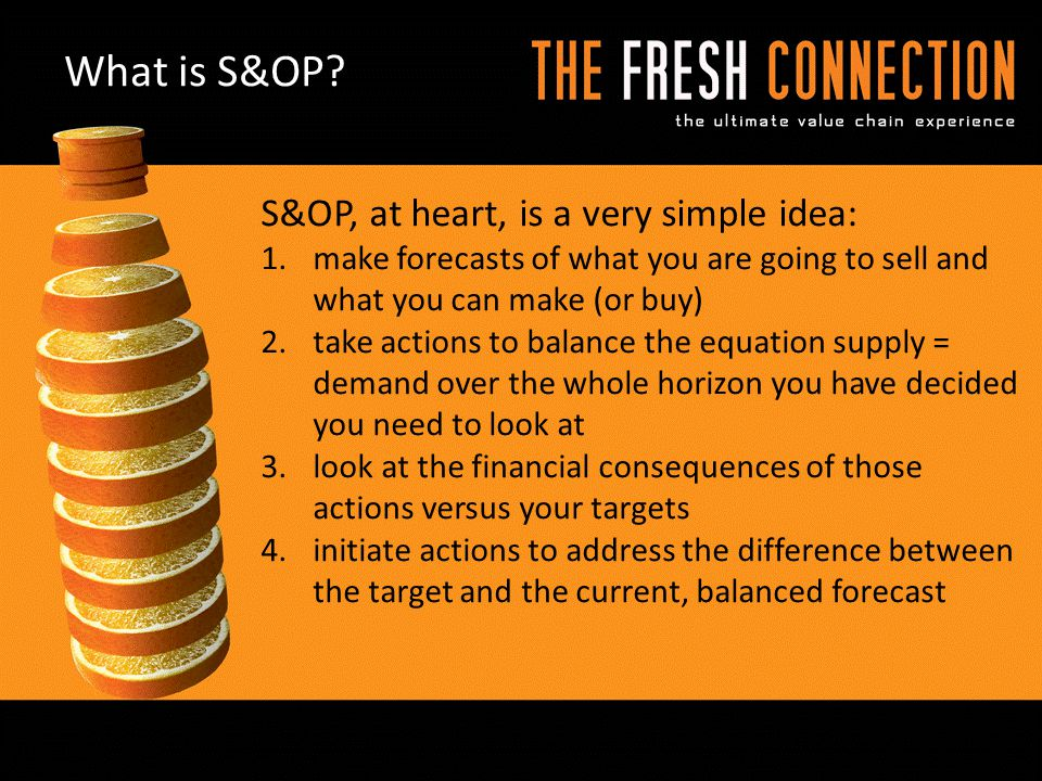 What is S&OP S&OP, at heart, is a very simple idea: