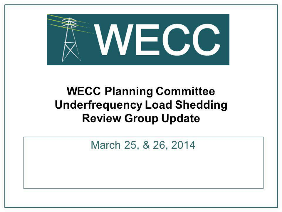 WECC Planning Committee Underfrequency Load Shedding Review Group Update