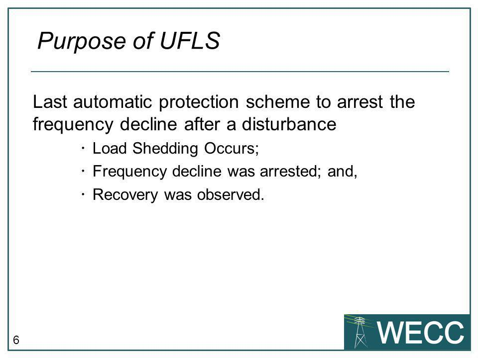 Purpose of UFLS Last automatic protection scheme to arrest the frequency decline after a disturbance.