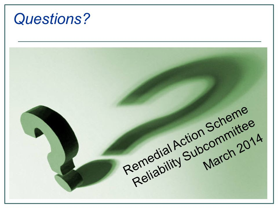 Questions Remedial Action Scheme Reliability Subcommittee March 2014