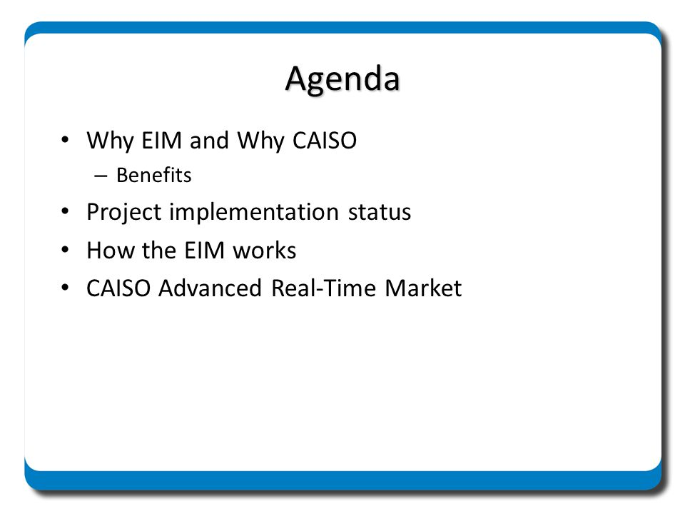Agenda Why EIM and Why CAISO Project implementation status