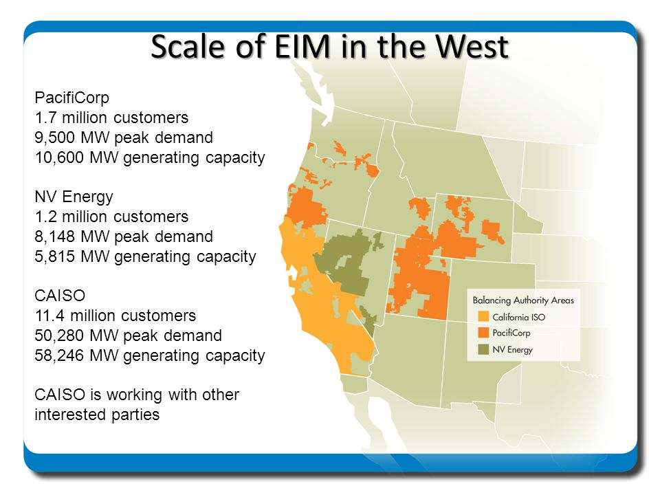 Scale of EIM in the West PacifiCorp 1.7 million customers