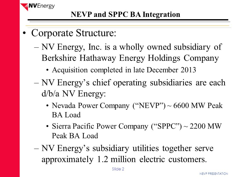 Corporate Structure: NV Energy, Inc. is a wholly owned subsidiary of Berkshire Hathaway Energy Holdings Company.
