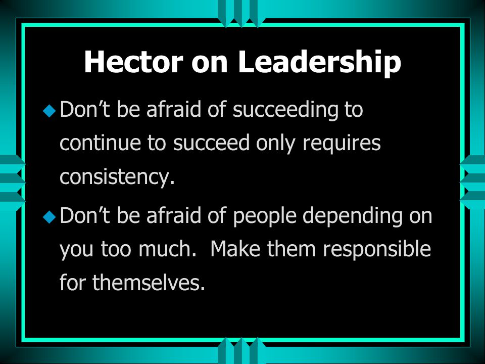 Hector on Leadership Don't be afraid of succeeding to continue to succeed only requires consistency.