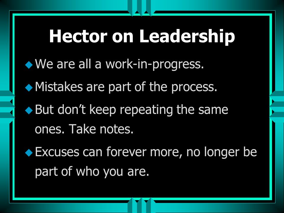 Hector on Leadership We are all a work-in-progress.