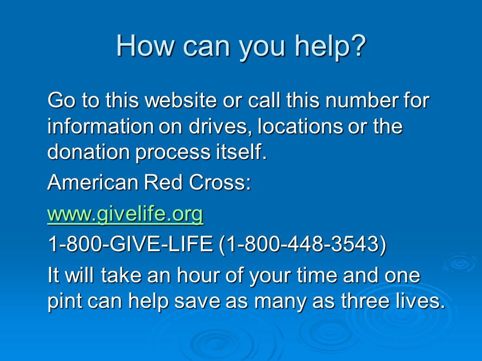 How can you help Go to this website or call this number for information on drives, locations or the donation process itself.