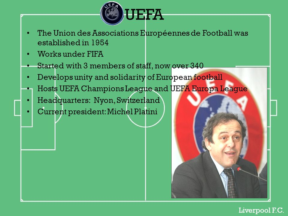 UEFA The Union des Associations Européennes de Football was established in 1954. Works under FIFA.