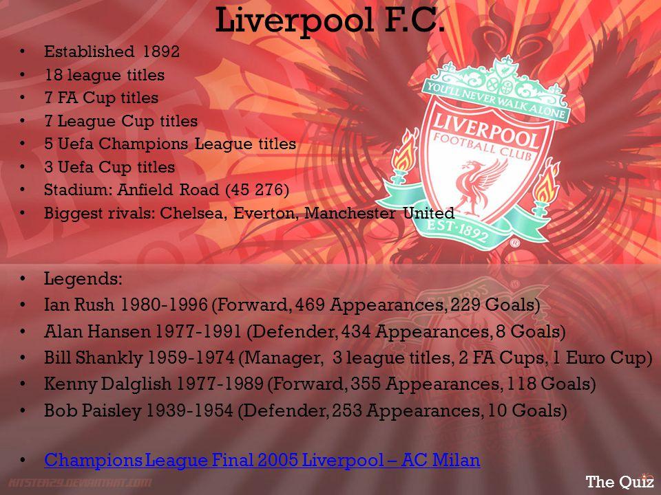 Liverpool F.C. Established 1892. 18 league titles. 7 FA Cup titles. 7 League Cup titles. 5 Uefa Champions League titles.