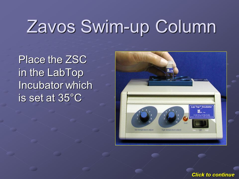 Place the ZSC in the LabTop Incubator which is set at 35°C