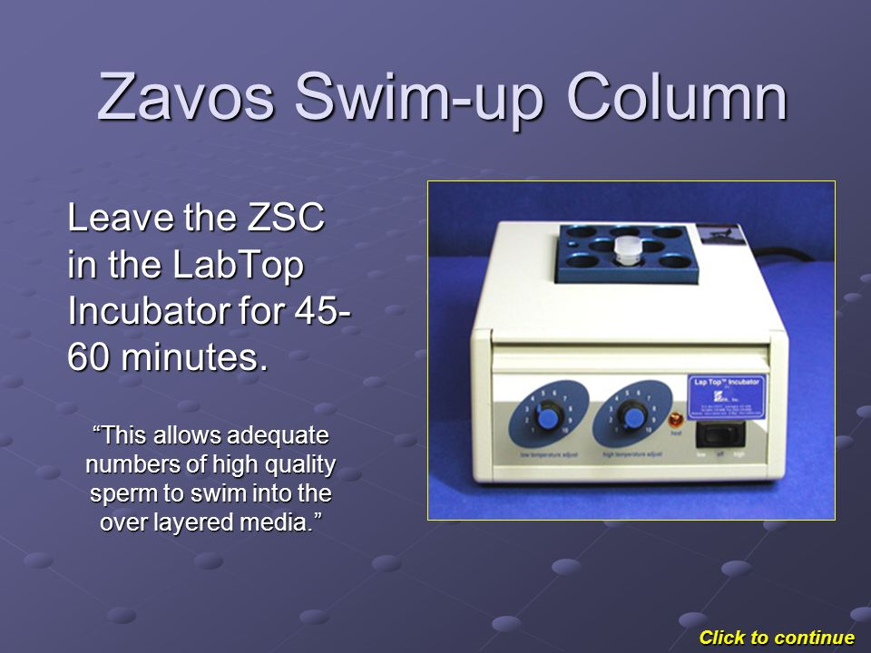 Zavos Swim-up Column Leave the ZSC in the LabTop Incubator for 45-60 minutes.