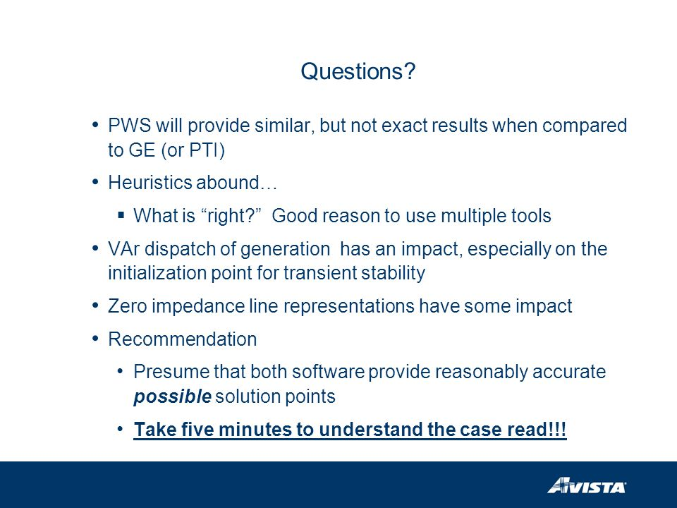 Questions PWS will provide similar, but not exact results when compared to GE (or PTI) Heuristics abound…