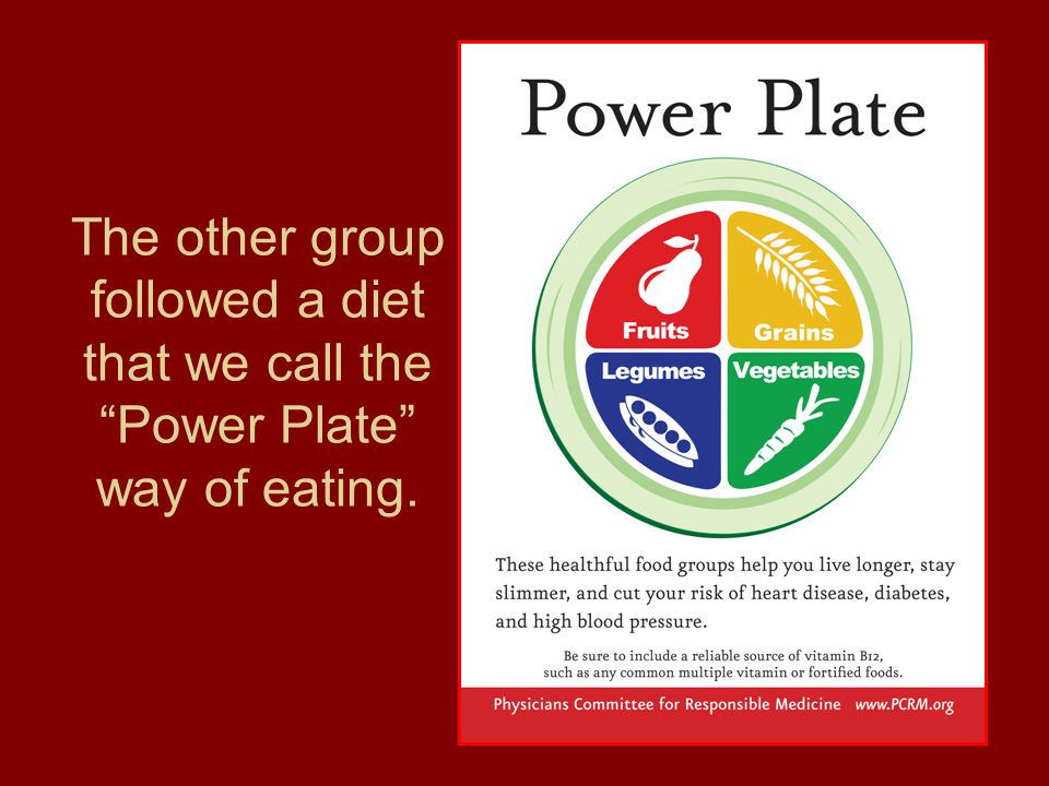 The other group followed a diet that we call the Power Plate way of eating.