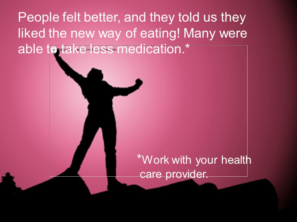 *Work with your health care provider.