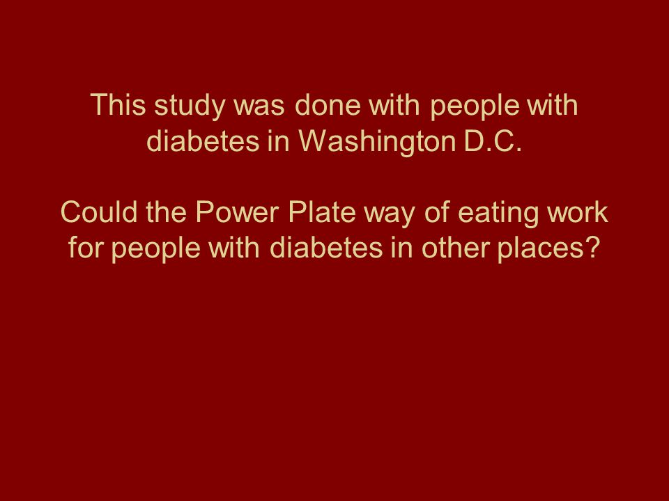 This study was done with people with diabetes in Washington D. C