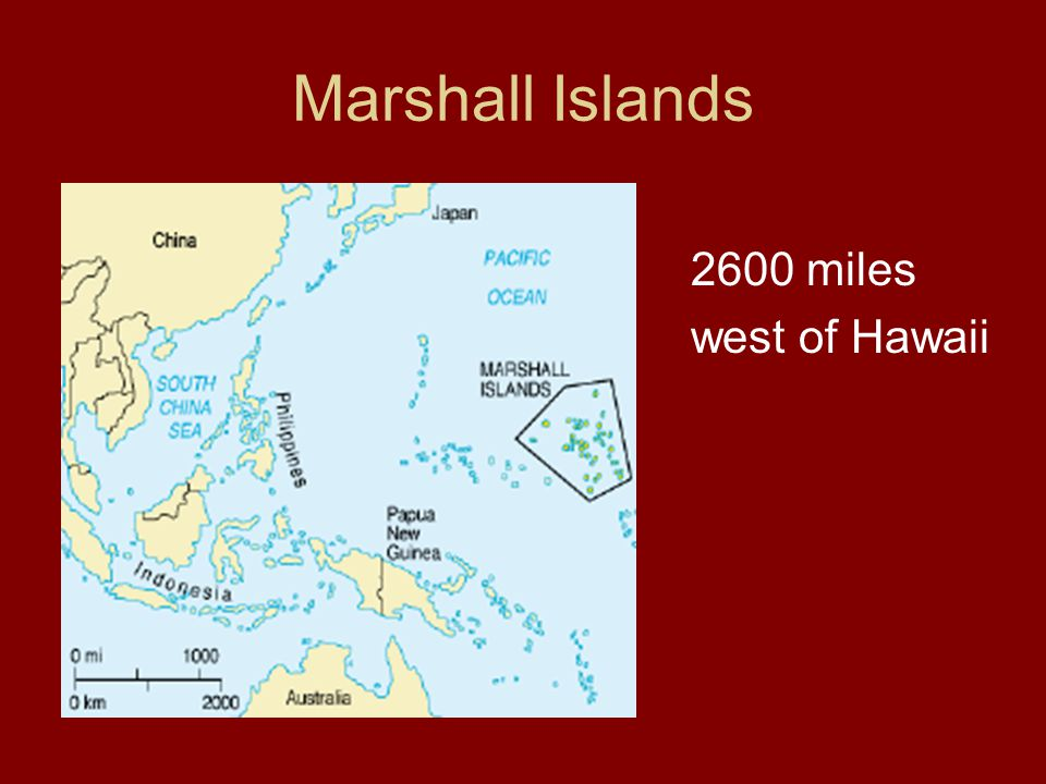 Marshall Islands 2600 miles west of Hawaii