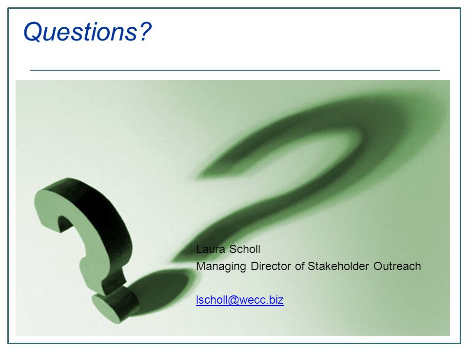 Questions Laura Scholl Managing Director of Stakeholder Outreach