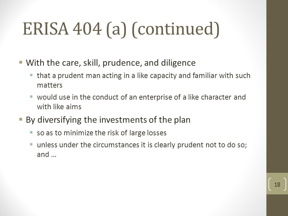 ERISA 404 (a) (continued) With the care, skill, prudence, and diligence.