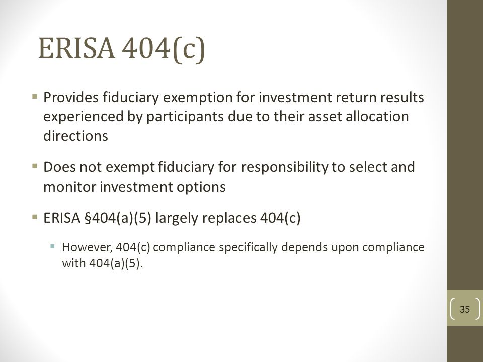 ERISA 404(c) Provides fiduciary exemption for investment return results experienced by participants due to their asset allocation directions.