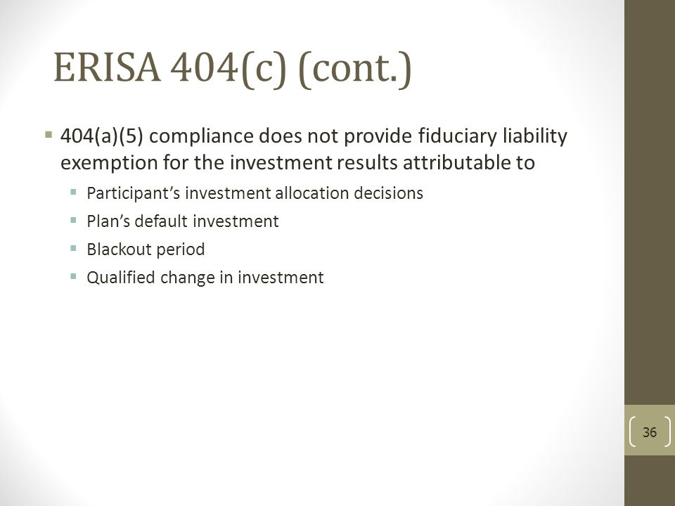 ERISA 404(c) (cont.) 404(a)(5) compliance does not provide fiduciary liability exemption for the investment results attributable to.