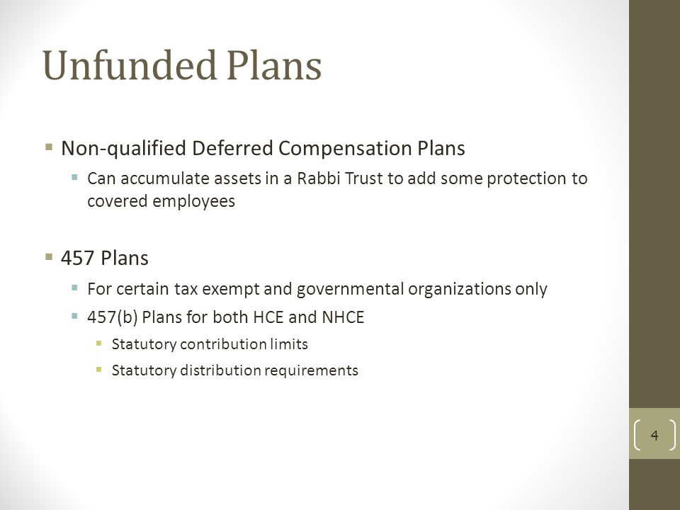 Unfunded Plans Non-qualified Deferred Compensation Plans 457 Plans