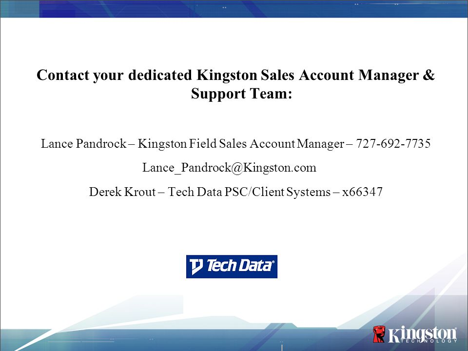 Contact your dedicated Kingston Sales Account Manager & Support Team: