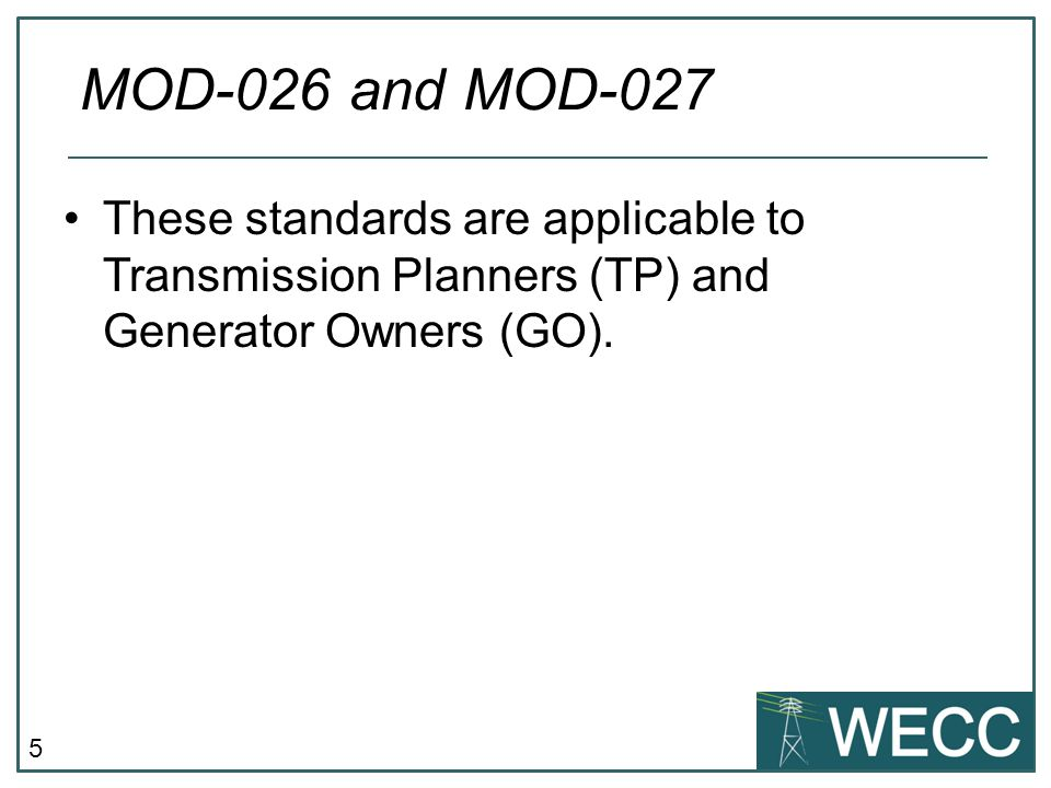 MOD-026 and MOD-027 These standards are applicable to Transmission Planners (TP) and Generator Owners (GO).