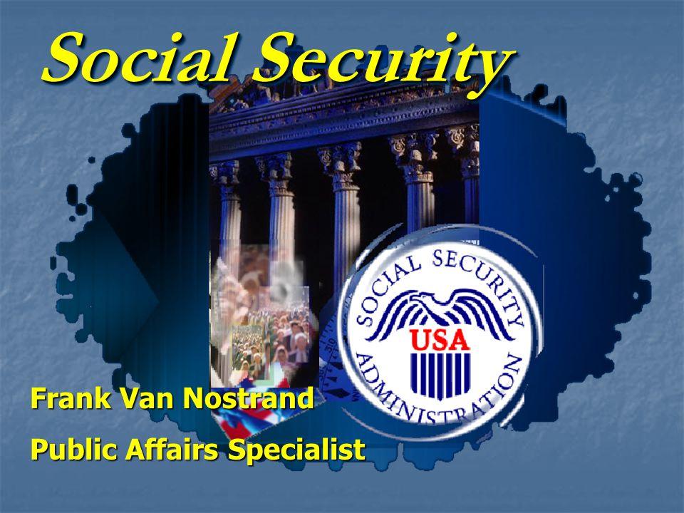 Social Security Frank Van Nostrand Public Affairs Specialist