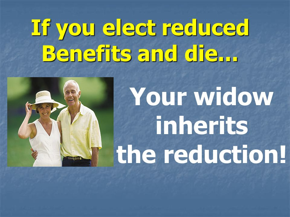 Your widow inherits the reduction!