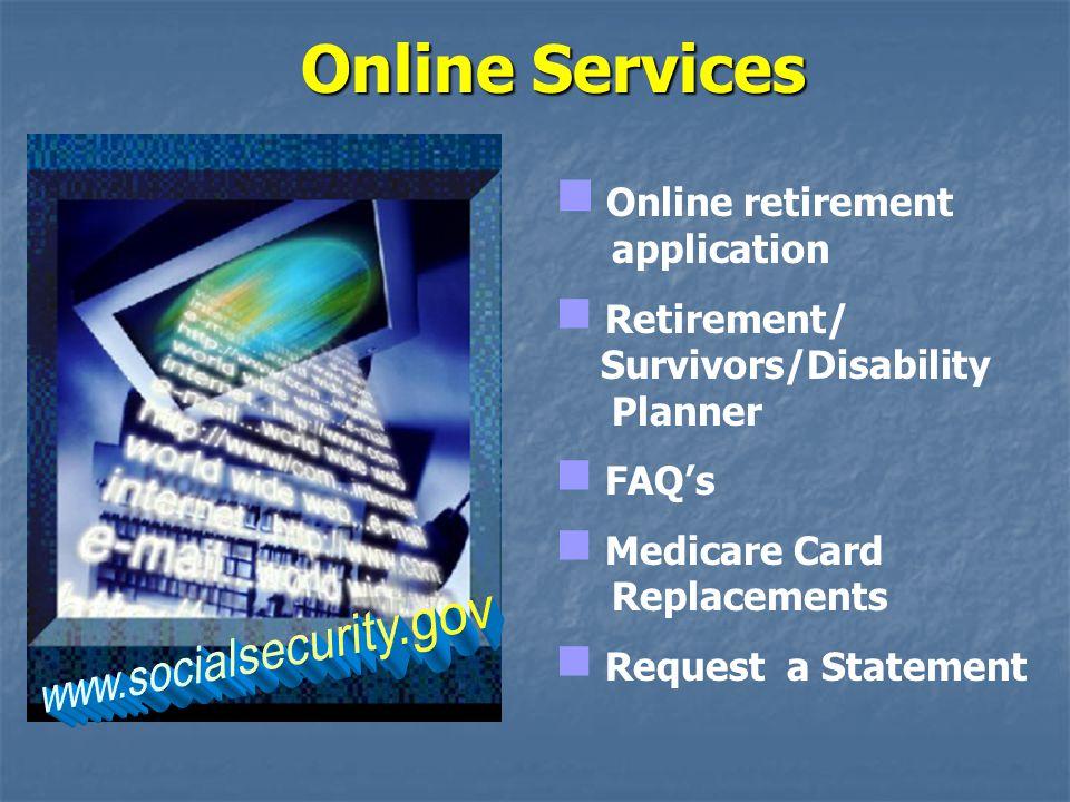 Online Services www.socialsecurity.gov Online retirement application