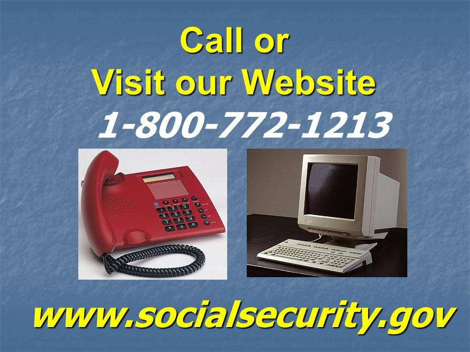 Call or Visit our Website 1-800-772-1213 www.socialsecurity.gov