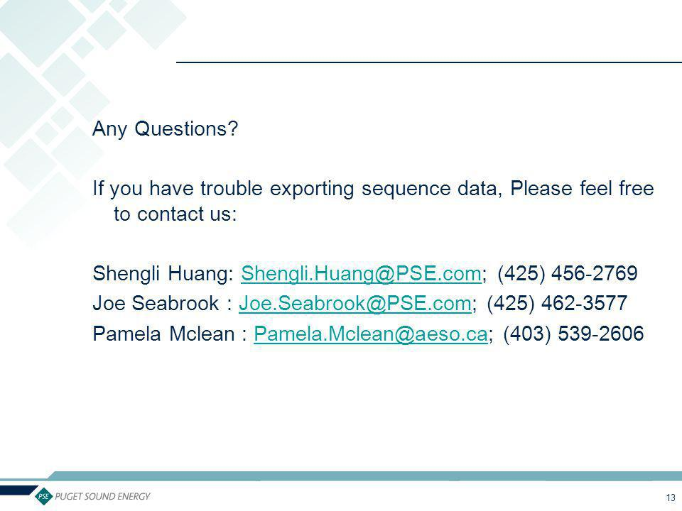 Any Questions If you have trouble exporting sequence data, Please feel free to contact us: Shengli Huang: Shengli.Huang@PSE.com; (425) 456-2769.