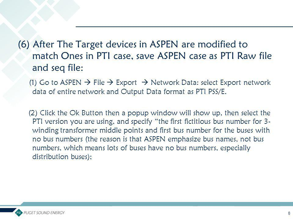 (6) After The Target devices in ASPEN are modified to match Ones in PTI case, save ASPEN case as PTI Raw file and seq file: