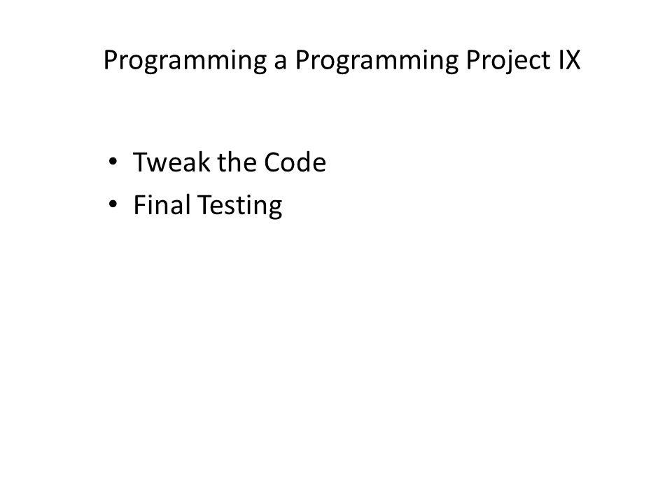 Programming a Programming Project IX