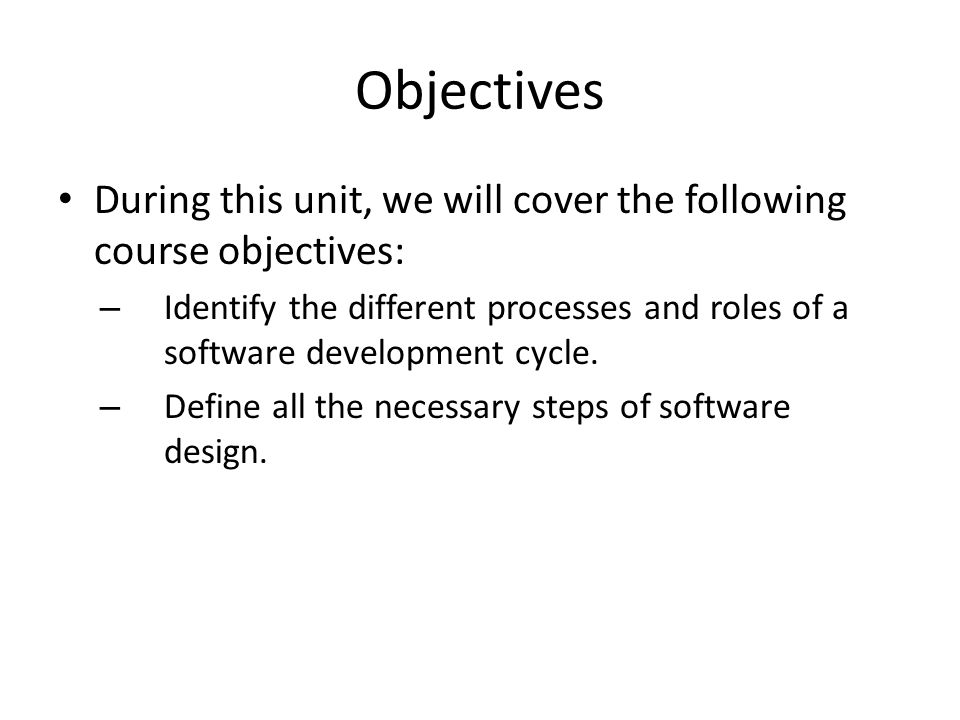 Objectives During this unit, we will cover the following course objectives: