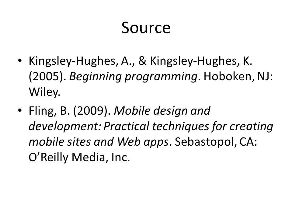Source Kingsley-Hughes, A., & Kingsley-Hughes, K. (2005). Beginning programming. Hoboken, NJ: Wiley.