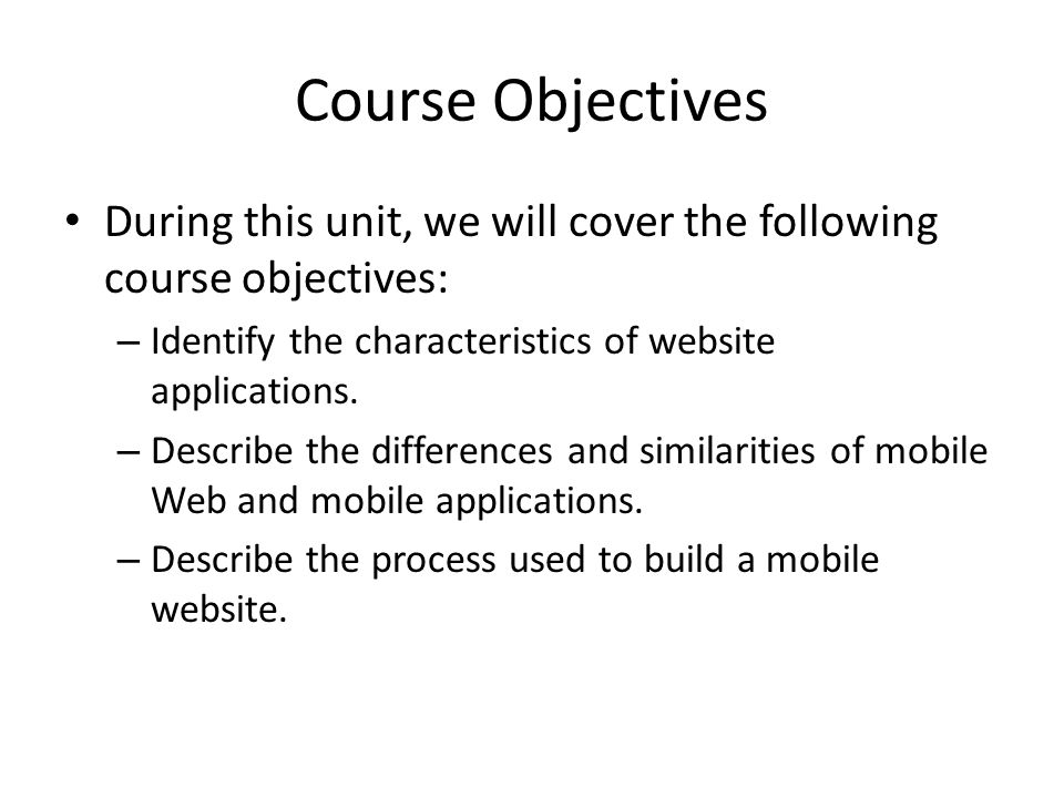 Course Objectives During this unit, we will cover the following course objectives: Identify the characteristics of website applications.